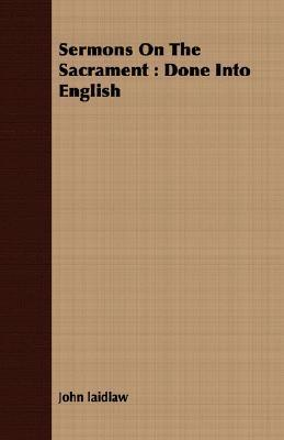 Sermons on the Sacrament: Done Into English  by  John Laidlaw