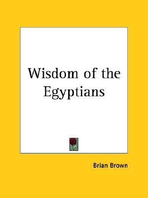 Wisdom of the Egyptians  by  Brian Brown