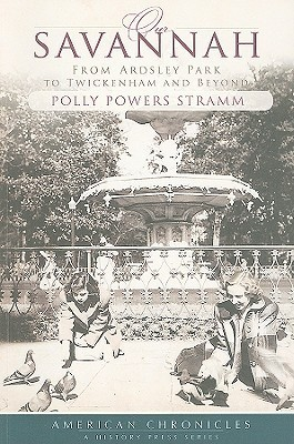 Our Savannah: From Ardsley Park to Twickenham and Beyond  by  Polly Powers Stramm