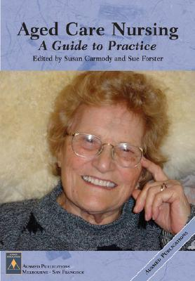 Aged Care Nursing: A Guide to Practice Susan Carmody