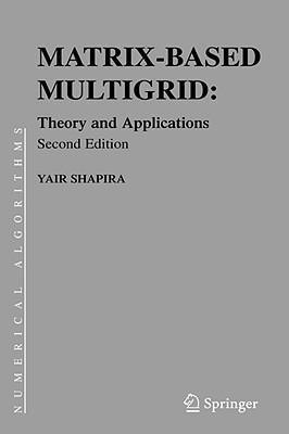 Matrix-Based Multigrid: Theory and Applications  by  Yair Shapira