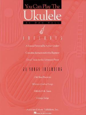 You Can Play the Ukulele: Ukulele Solo  by  Don Ball
