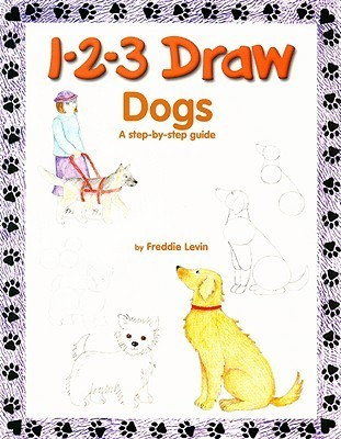 1-2-3 Draw Dogs: A Step-By-Step Guide Freddie Levin