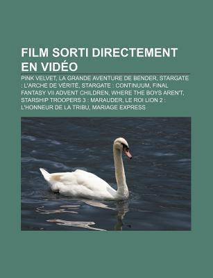 Film Sorti Directement En VID O: Pink Velvet, La Grande Aventure de Bender, Stargate: LArche de V Rit, Stargate: Continuum  by  Source Wikipedia