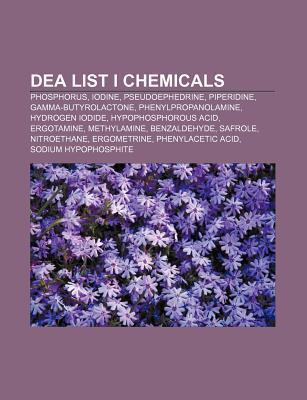 Dea List I Chemicals: Phosphorus, Iodine, Pseudoephedrine, Piperidine, Gamma-Butyrolactone, Phenylpropanolamine, Hydrogen Iodide  by  Source Wikipedia