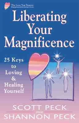 Liberating Your Magnificence: 25 Keys to Loving & Healing Yourself  by  Scott Peck