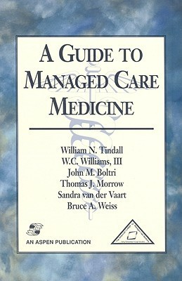A Guide to Managed Care Medicine  by  John M. Boltri