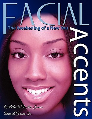 Facial Accents: The Awakening of a New You  by  Belinda Trotter-James