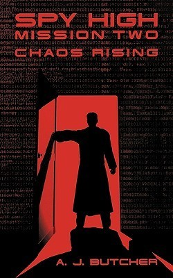 Spy High Mission Two: Chaos Rising A.J. Butcher