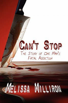 Cant Stop: The Story of One Mans Fatal Addiction  by  Melissa Milliron