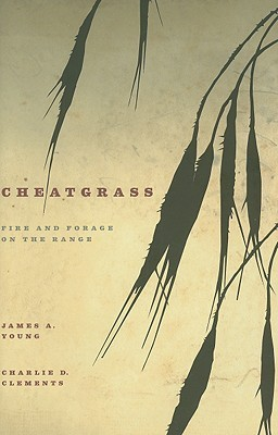 Cheatgrass: Fire and Forage on the Range  by  James A. Young