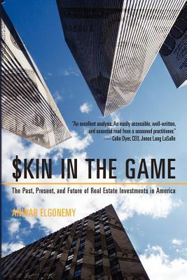 Skin in the Game: The Past, Present, and Future of Real Estate Investments in America  by  Anwar Elgonemy