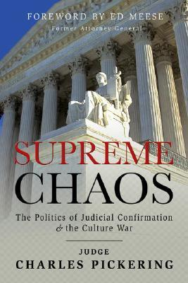 Supreme Chaos: The Politics of Judicial Confirmation & the Culture War  by  Charles Willis Pickering