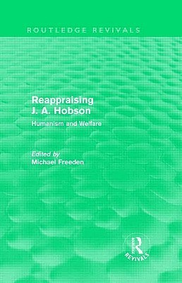 Reappraising J. A. Hobson (Routledge Revivals): Humanism and Welfare  by  Michael Freeden
