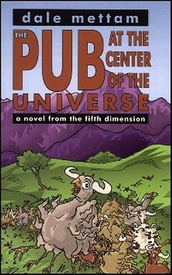 The Pub at the Center of the Universe: A Novel from the Fifth Dimension Dale Mettam