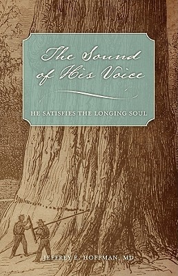 The Sound of His Voice: He Satisfies the Longing Soul Jeffery Hoffman