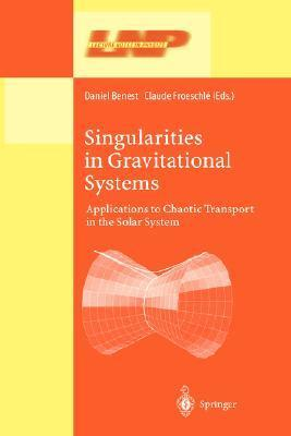 Singularities in Gravitational Systems: Applications to Chaotic Transport in the Solar System Daniel Benest
