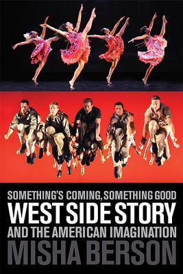Somethings Coming, Something Good: West Side Story and the American Imagination  by  Misha Berson