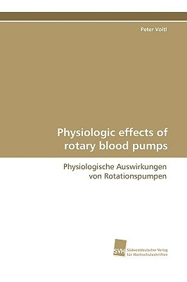 Physiologic Effects of Rotary Blood Pumps  by  Peter Voitl