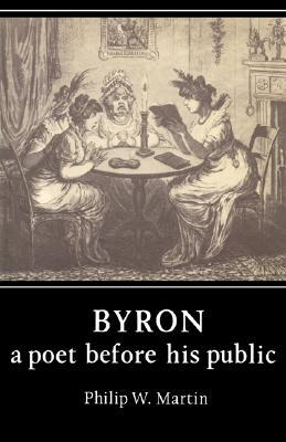Byron: A Poet Before His Public  by  Philip W. Martin