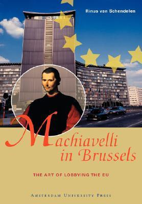 Machiavelli in Brussels: The Art of Lobbying the EU, Second Edition  by  Rinus van Schendelen
