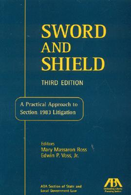 Sword and Shield: A Practical Approach to Section 1983 Litigation Mary M. Ross