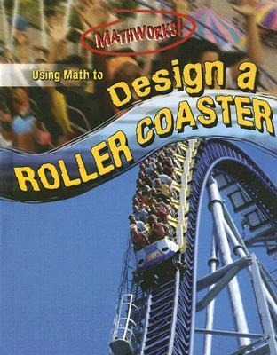 Using Math to Design a Roller Coaster  by  Hilary Koll