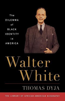 Walter White: The Dilemma of Black Identity in America  by  Thomas Dyja