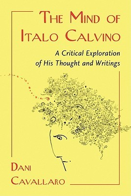 The Mind of Italo Calvino: A Critical Exploration of His Thought and Writings Dani Cavallaro