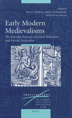 Early Modern Medievalisms: The Interplay Between Scholarly Reflection and Artistic Production  by  Alicia C. Montoya