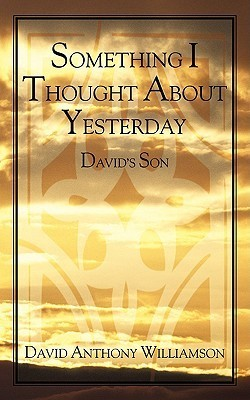 Something I Thought about Yesterday: Davids Son David Anthony Williamson