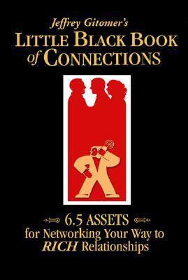 Jeffrey Gitomers Little Black Book of Connections: 6.5 Assets for Networking Your Way to Rich Relationships Jeffrey Gitomer
