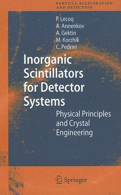 Inorganic Scintillators for Detector Systems: Physical Principles and Crystal Engineering  by  Paul Lecoq