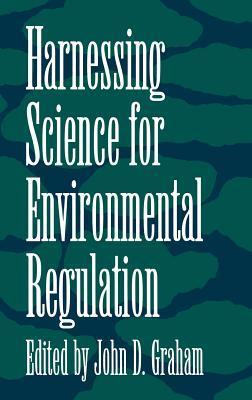 Harnessing Science for Environmental Regulation  by  John D. Graham