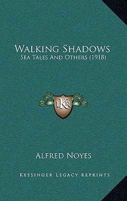 Walking Shadows: Sea Tales and Others  by  Alfred Noyes
