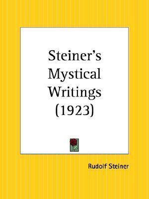 Steiners Mystical Writings  by  Rudolf Steiner