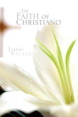 The Faith of Christiano  by  Jeremy C. Williams