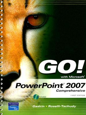 Go! with PowerPoint 2007 Shelley Gaskin