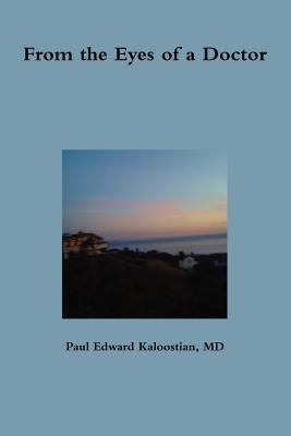 From the Eyes of a Doctor  by  Paul Edward Kaloostian