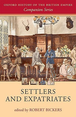 Settlers and Expatriates: Britons Over the Seas  by  Robert Bickers