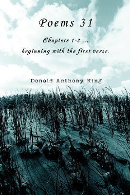 Poems 31: Chapters 1-3 ...Beginning with the First Verse. Donald King