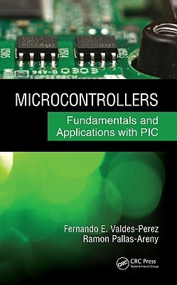 Microcontrollers: Fundamentals and Applications with PIC  by  Fernando E. Valdés-Pérez