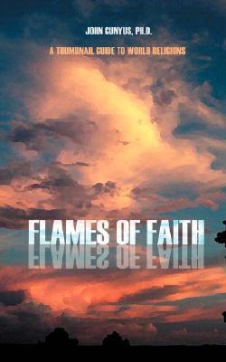 Flames of Faith: A Thumbnail Guide to World Religions John Cunyus
