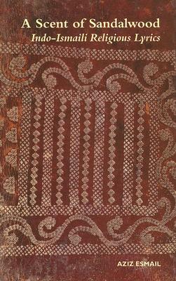 A Scent of Sandalwood: Indo-Ismaili Religious Lyrics (Ginans) Volume 1  by  Aziz Esmail