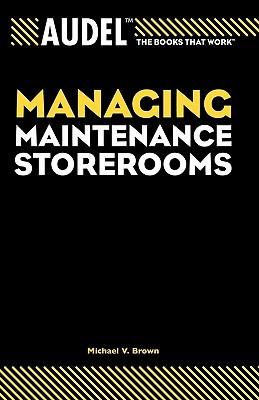 Audel Managing Maintenance Storerooms Michael V. Brown