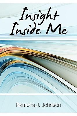 Insight Inside Me  by  Ramona J. Johnson