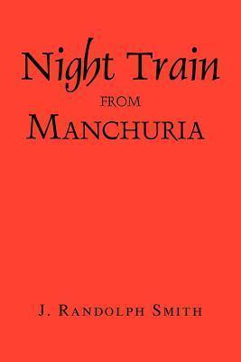 Night Train from Manchuria  by  J. Randolph Smith