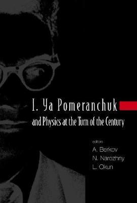 I. YA Pomeranchuk and Physics at the Turn of the Century, Proceedings of the International Conference Arkadiĭ Borisovich Berkov