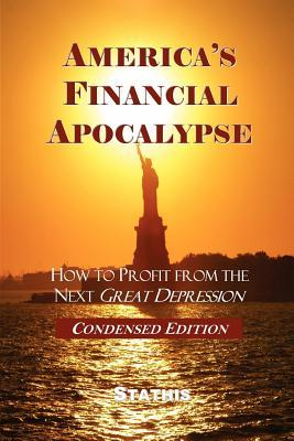 Americas Financial Apocalypse: How to Profit from the Next Great Depression  by  Stathis