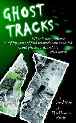 Ghost Tracks: What History, Science, and Fifty Years of Field Research Have Revealed about Ghosts, Evil, and Life After Death  by  Cheryl A. Wicks